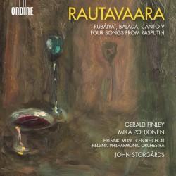Rubáiyát / Balada / Canto V / Four Songs from Rasputin by Rautavaara ;   Gerald Finley ,   Mika Pohjonen ,   Helsinki Music Centre Choir ,   Helsinki Philharmonic Orchestra ,   John Storgårds