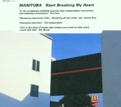 Start Breaking My Heart by Manitoba  /   Caribou