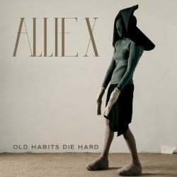 Old Habits Die Hard by Allie X